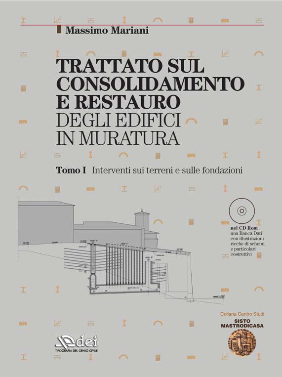 TRATTATO DI CONSOLIDAMENTO E RESTAURO DI EDIFICI IN MURATURA, Roma, Dei - Genio Civile Stampanti, 2006. Volume I: INTERVENTI SULLA TERRA E LE FONDAZIONI