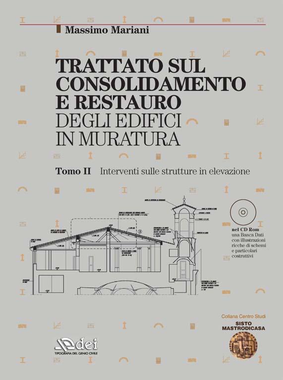 Anno 2006 TRATTATO DI CONSOLIDAMENTO E RESTAURO DI EDIFICI IN MURATURA, Roma, Dei - Genio Civile Stampanti, 2006. Volume II: INTERVENTI SU STRUTTURE SOLLEVATE
