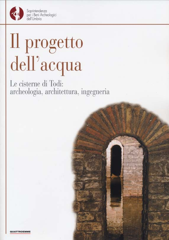 "Year 2007 THE WATER PROJECT  - THE CISTERNS OF TODI: ARCHAEOLOGY, ARCHITECTURE, ENGINEERING, QUATTROEMME ED., 2007. ""THE ENGINEERING AND ARCHITECTURE OF CISTERNS""."