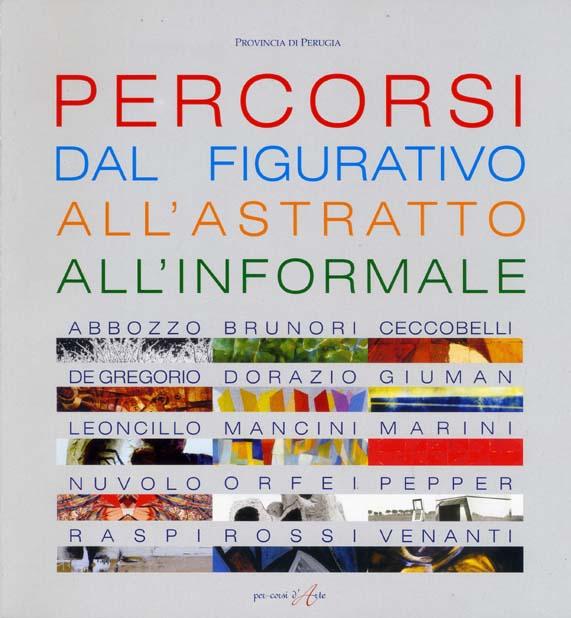Year 2007 PERCORSI DAL FIGURATIVO ALL'ASTRATTO ALL'INFORMALE, PERUGIA, 2007.