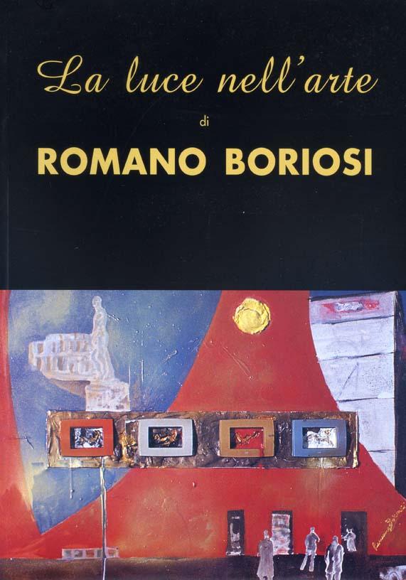 LA LUCE NELL'ARTE DI ROMANO BORIOSI, NTC GLOBAL MEDIA EDITRICE, PERUGIA, 2007.