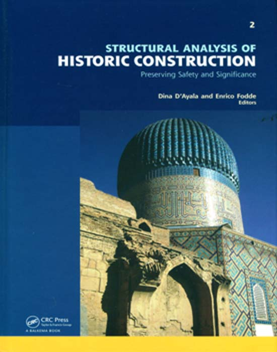 STRUCTURAL ANALYSIS OF HISTORIC CONSTRUCTION - PRESERVING SAFETY AND SIGNIFICANCE, DINA D'AYALA AND ENRICO FODDE ED., 2008.