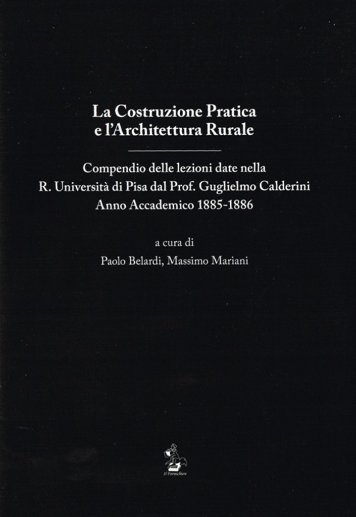 "Construction Practice and Rural Architecture - Summary of lectures given in the Royal University of Pisa by Prof. Guglielmo Calderini Academic Year 1885-1886, Paolo Belardi and Massimo Mariani Ed., The Anteater, Foligno, 2013. ""Introduction to the Study of 'Rural Architecture. """