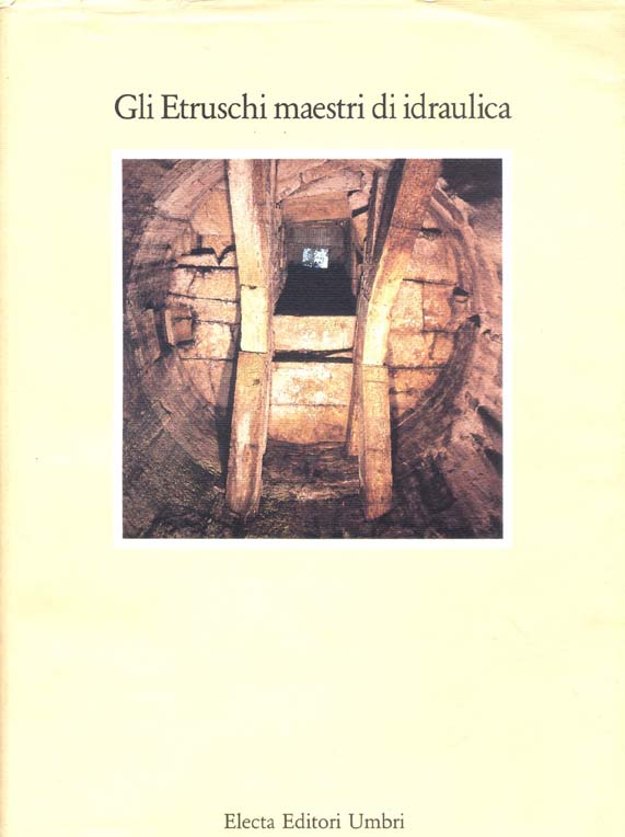 "THE ETRUSCANS, MASTER PLUMBERS, PERUGIA, ELECTA ED., UMBRI, 1991. ""USE OF THE UNDERGROUND FOR AN URBAN EXPANSION OF TODI: HYDRAULIC AND STRUCTURAL SYSTEMS""."