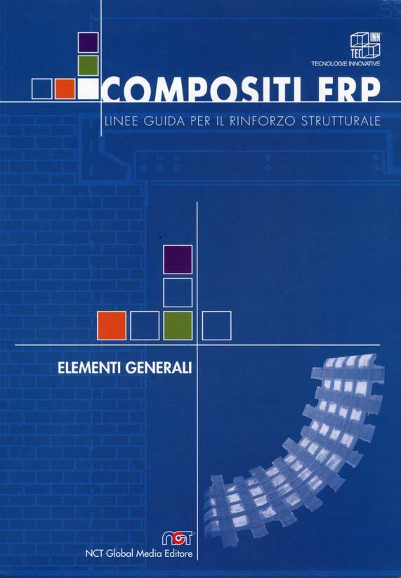 COMPOSITI FRP - LINEE GUIDA PER IL RINFORZO STRUTTURALE, NCT GLOBAL MEDIA EDITRICE, PERUGIA, 2002.